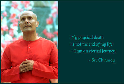 Sri Chinmoy : I am an eternal journey.